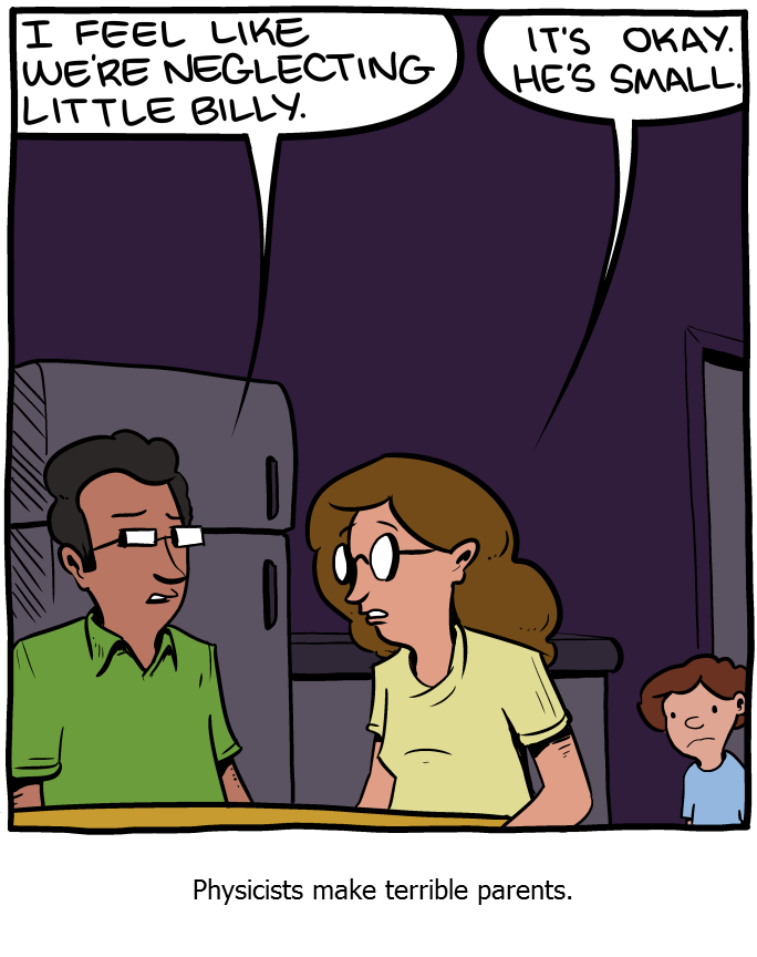 Physicists make terrible parents: it's okay to neglect little Billy. He's small.